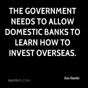 Zuo Xiaolei  - The government needs to allow domestic banks to learn how to invest overseas.