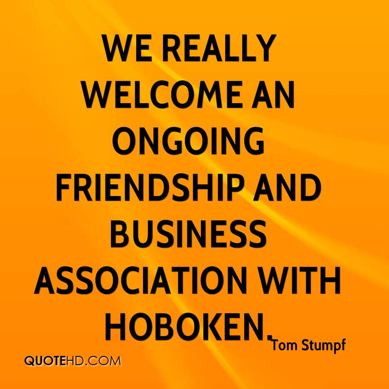 We really welcome an ongoing friendship and business association with Hoboken.
