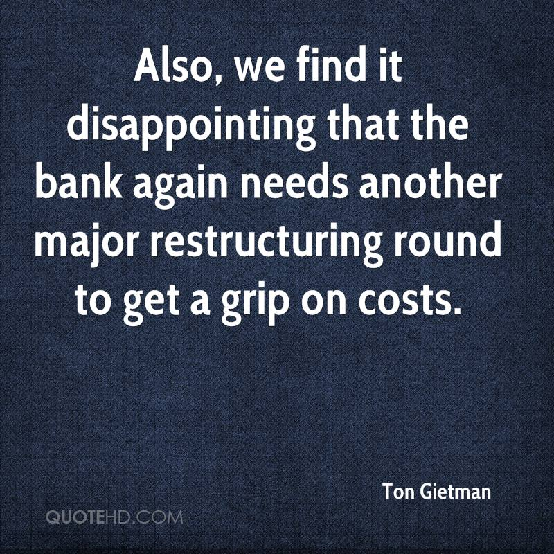 Also, we find it disappointing that the bank again needs another major restructuring round to get a grip on costs.