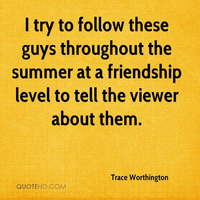 Trace Worthington Friendship Quotes Quotehd