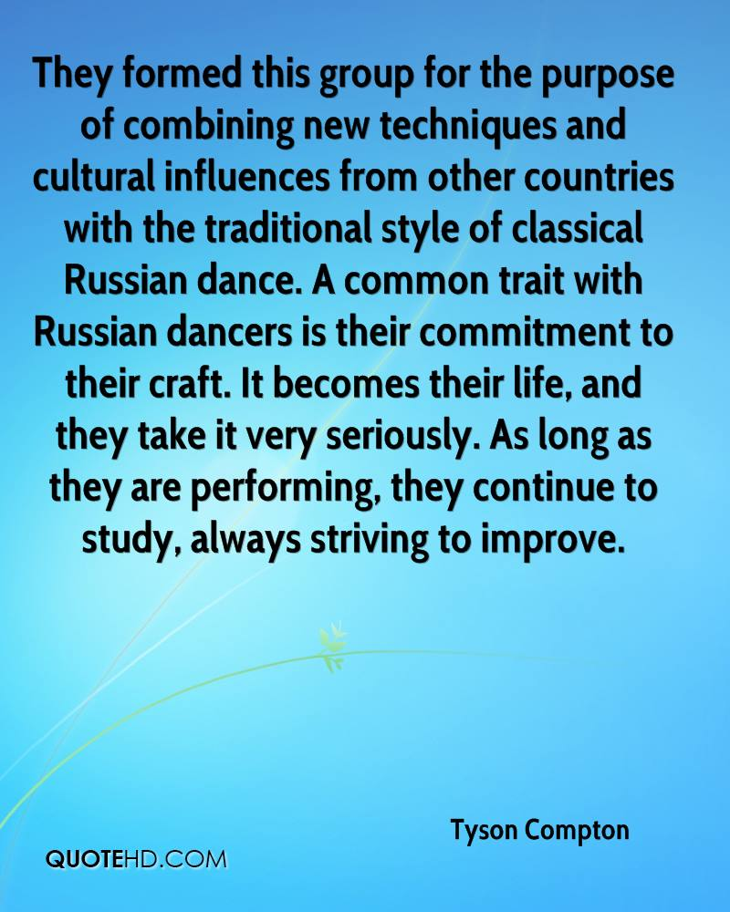 They formed this group for the purpose of combining new techniques and cultural influences from other countries with the traditional style of classical Russian dance. A common trait with Russian dancers is their commitment to their craft. It becomes their life, and they take it very seriously. As long as they are performing, they continue to study, always striving to improve.