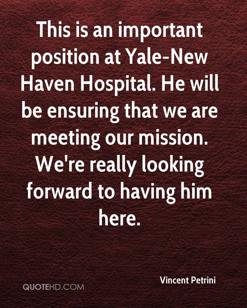 This is an important position at Yale-New Haven Hospital. He will be ensuring that we are meeting our mission. We're really looking forward to having him here.