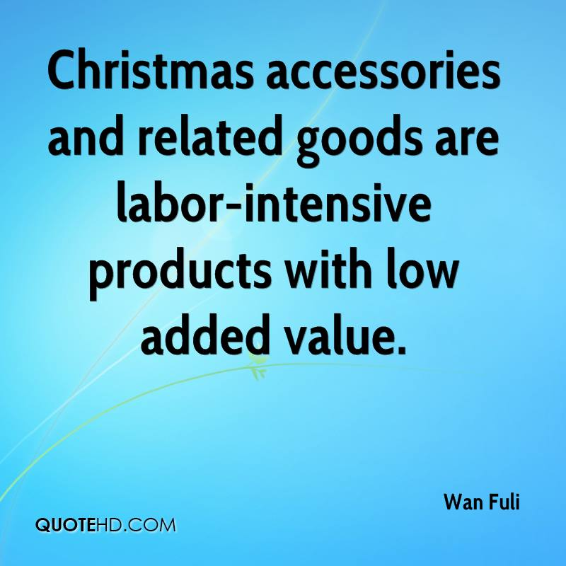 Christmas accessories and related goods are labor-intensive products with low added value.