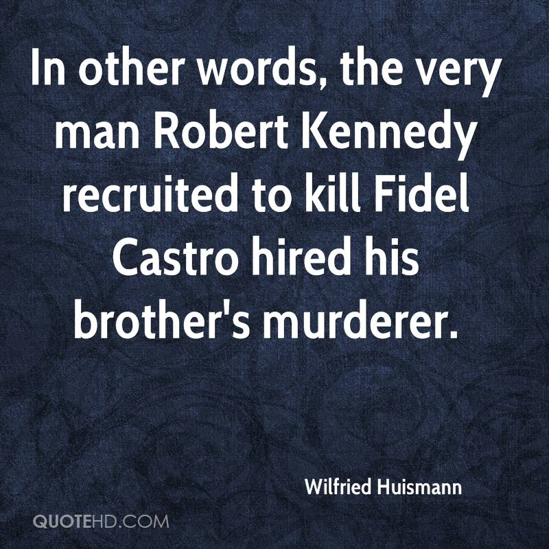 In other words, the very man Robert Kennedy recruited to kill Fidel Castro hired his brother's murderer.