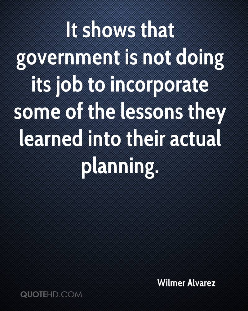 It shows that government is not doing its job to incorporate some of the lessons they learned into their actual planning.