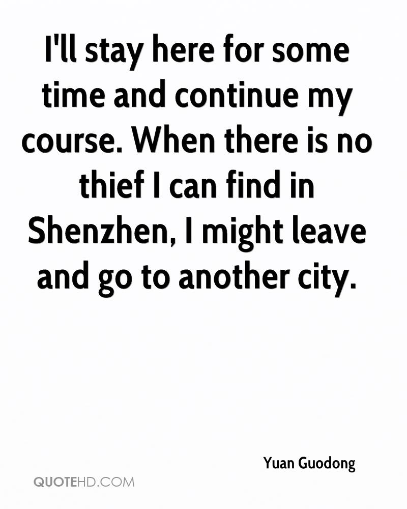 I'll stay here for some time and continue my course. When there is no thief I can find in Shenzhen, I might leave and go to another city.
