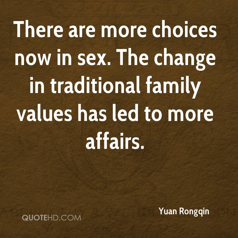 There are more choices now in sex. The change in traditional family values has led to more affairs.