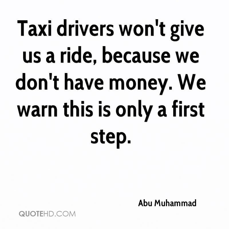 Taxi drivers won't give us a ride, because we don't have money. We warn this is only a first step.