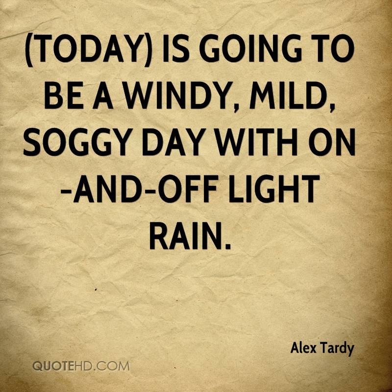 (Today) is going to be a windy, mild, soggy day with on-and-off light rain.