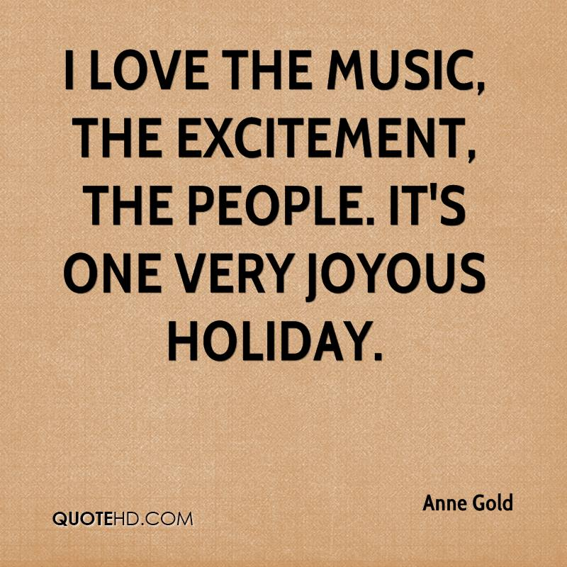 I love the music, the excitement, the people. It's one very joyous holiday.