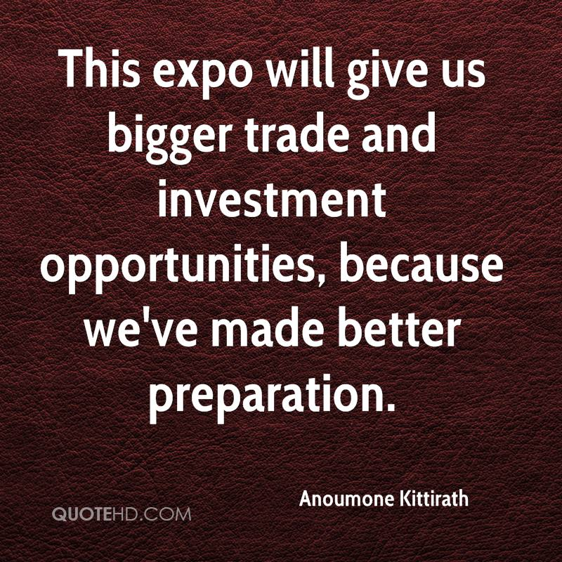 This expo will give us bigger trade and investment opportunities, because we've made better preparation.