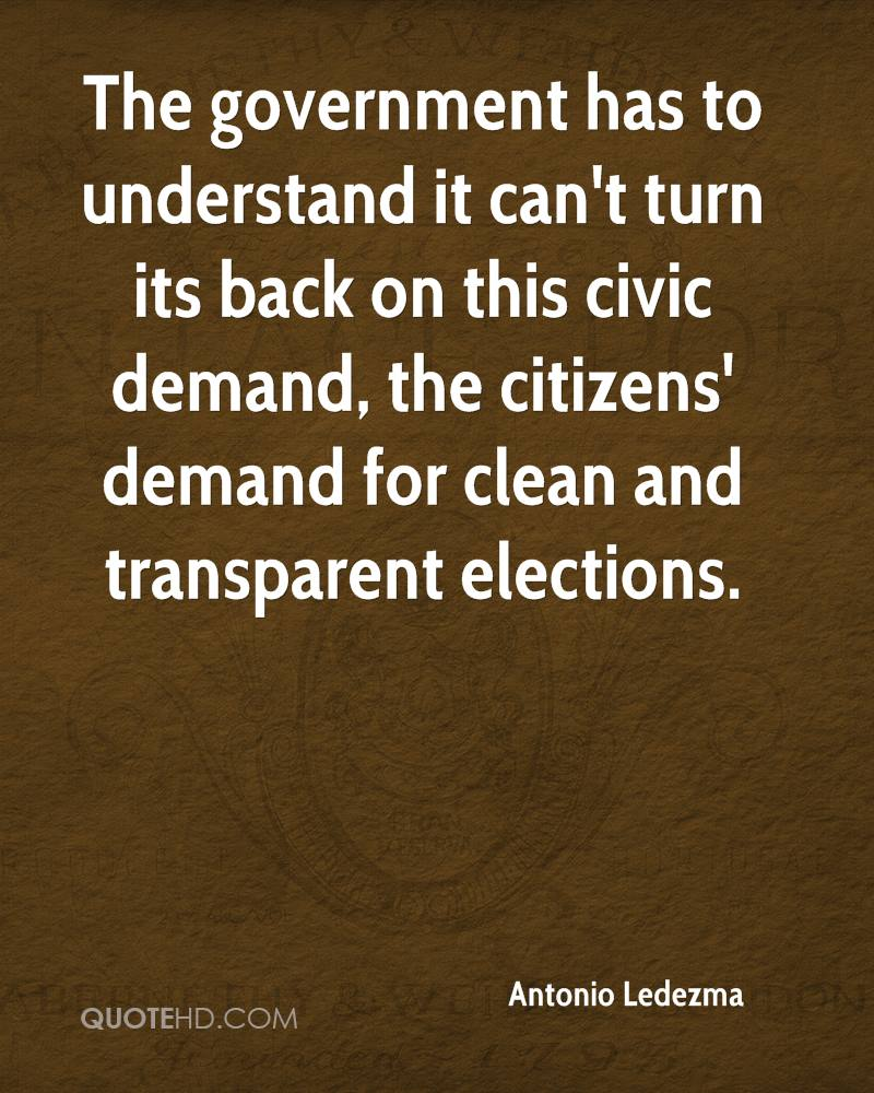 The government has to understand it can't turn its back on this civic demand, the citizens' demand for clean and transparent elections.