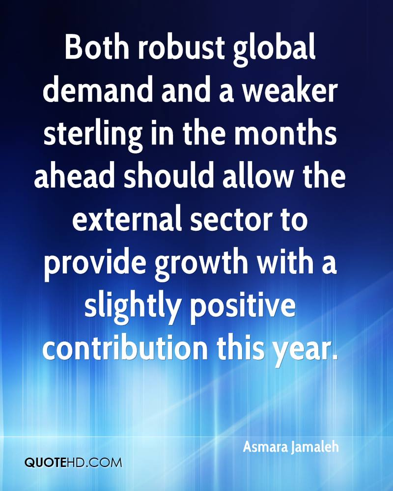 Both robust global demand and a weaker sterling in the months ahead should allow the external sector to provide growth with a slightly positive contribution this year.