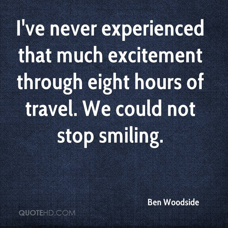 I've never experienced that much excitement through eight hours of travel. We could not stop smiling.