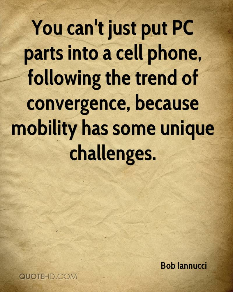 You can't just put PC parts into a cell phone, following the trend of convergence, because mobility has some unique challenges.