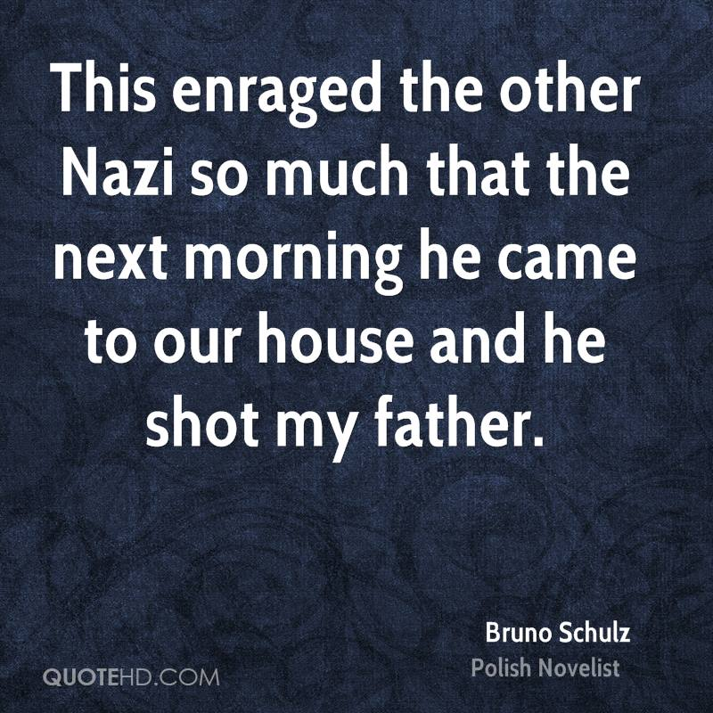 This enraged the other Nazi so much that the next morning he came to our house and he shot my father.