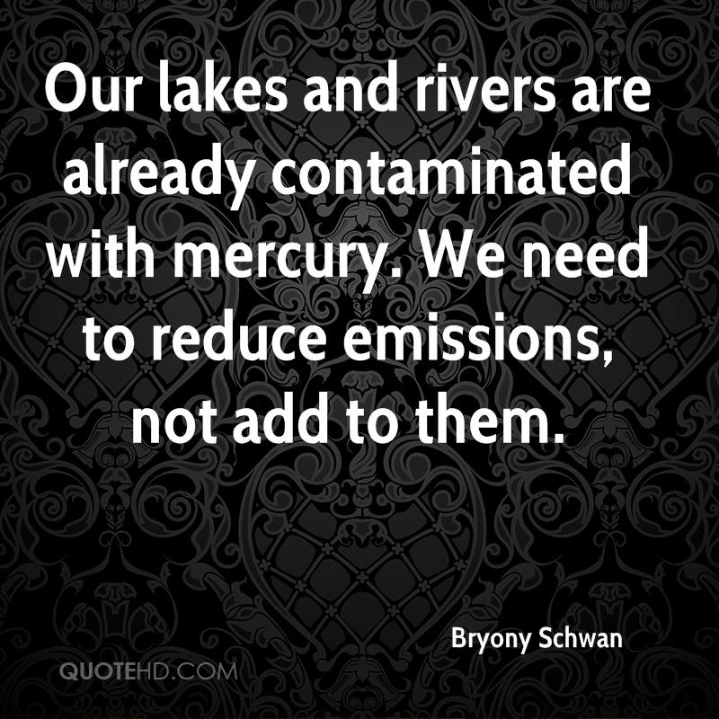 Our lakes and rivers are already contaminated with mercury. We need to reduce emissions, not add to them.
