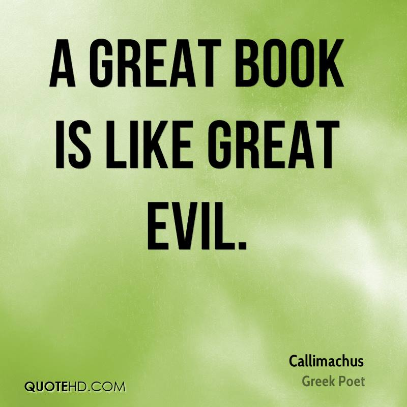 A great book is like great evil.