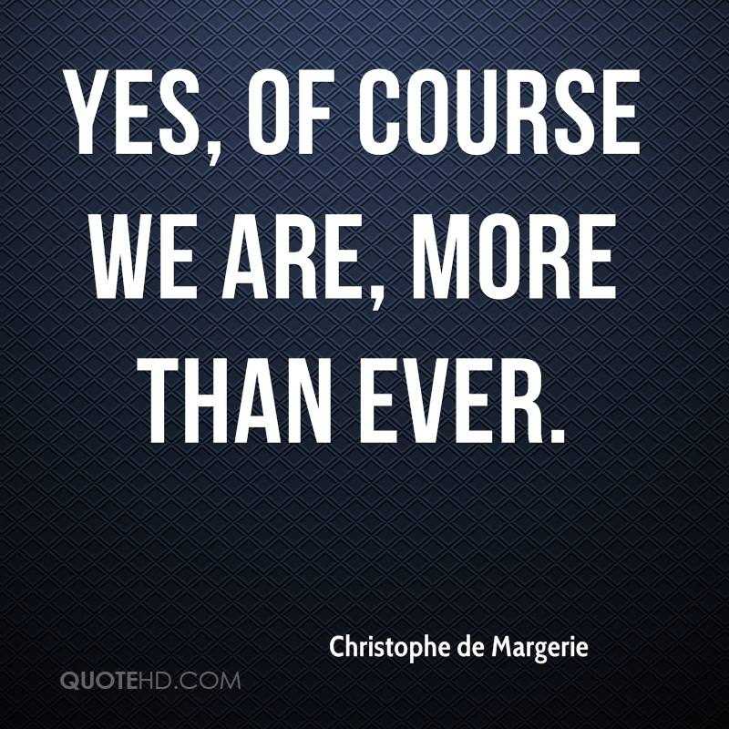 Yes, of course we are, more than ever.