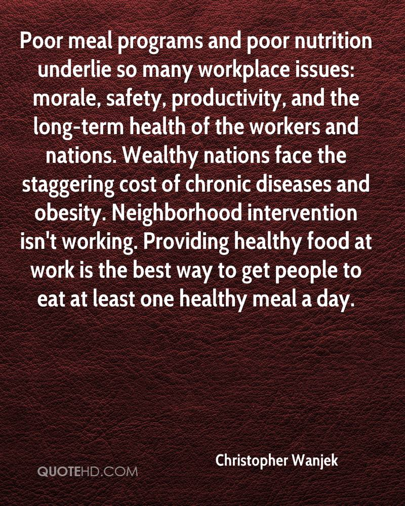 Poor meal programs and poor nutrition underlie so many workplace issues: morale, safety, productivity, and the long-term health of the workers and nations. Wealthy nations face the staggering cost of chronic diseases and obesity. Neighborhood intervention isn't working. Providing healthy food at work is the best way to get people to eat at least one healthy meal a day.