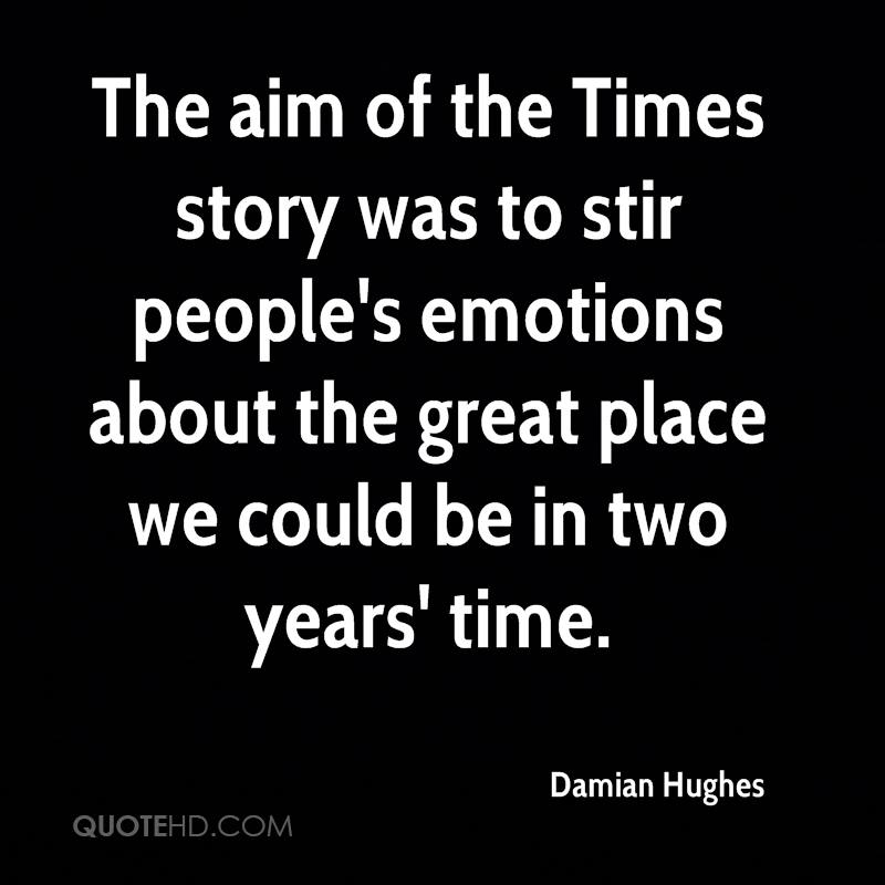 The aim of the Times story was to stir people's emotions about the great place we could be in two years' time.