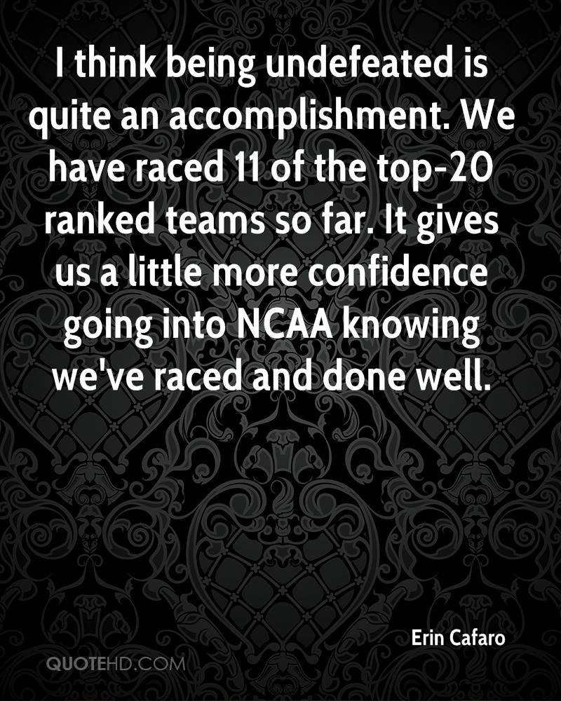 I think being undefeated is quite an accomplishment. We have raced 11 of the top-20 ranked teams so far. It gives us a little more confidence going into NCAA knowing we've raced and done well.