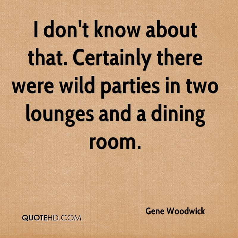 I don't know about that. Certainly there were wild parties in two lounges and a dining room.