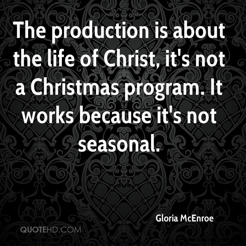 The production is about the life of Christ, it's not a Christmas program. It works because it's not seasonal.
