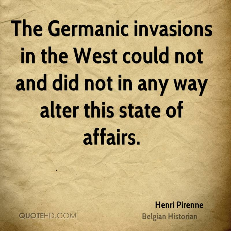 The Germanic invasions in the West could not and did not in any way alter this state of affairs.