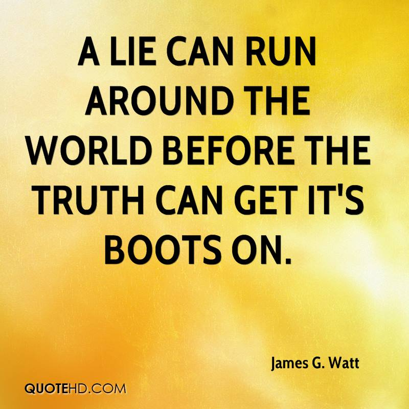 A Lie Can Run Around The World Before The Truth Can Get Itu0027s Boots ...