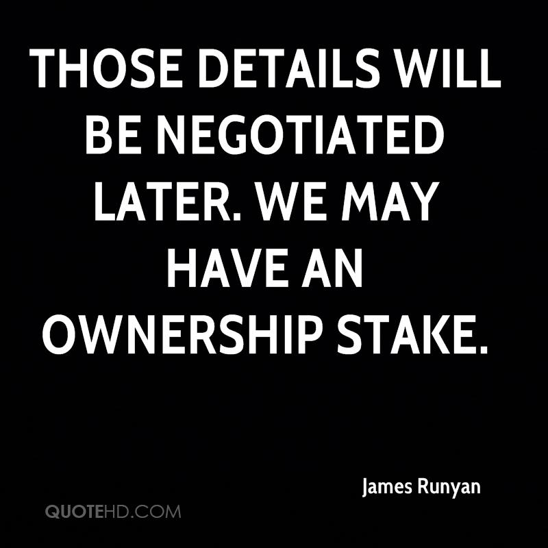 Those details will be negotiated later. We may have an ownership stake.