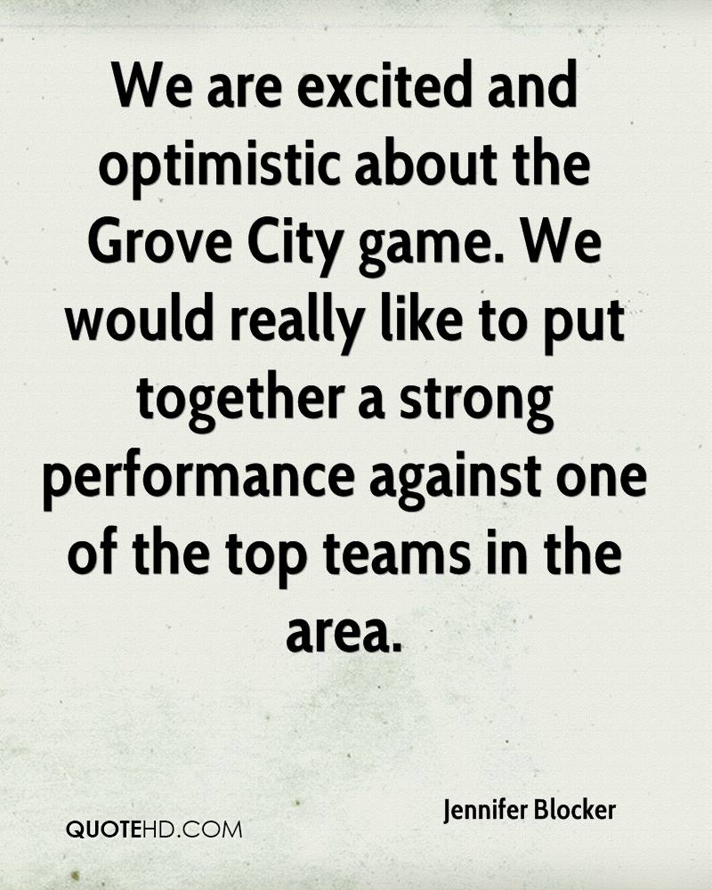 We are excited and optimistic about the Grove City game. We would really like to put together a strong performance against one of the top teams in the area.