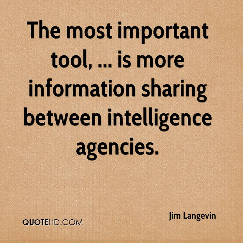 The most important tool, ... is more information sharing between intelligence agencies.