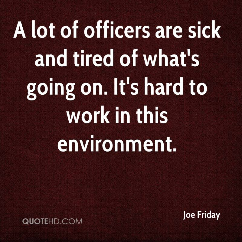 Quotes About Tired Of Work: Joe Friday Quotes