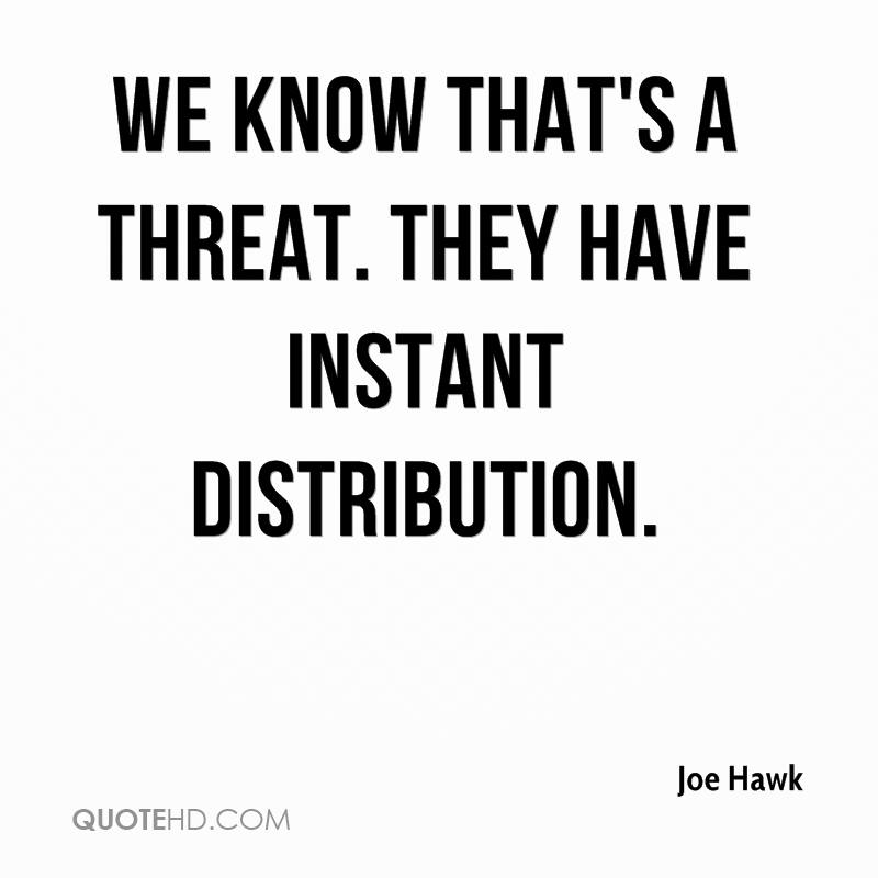 We know that's a threat. They have instant distribution.