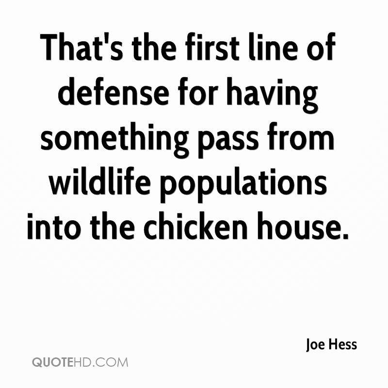 That's the first line of defense for having something pass from wildlife populations into the chicken house.