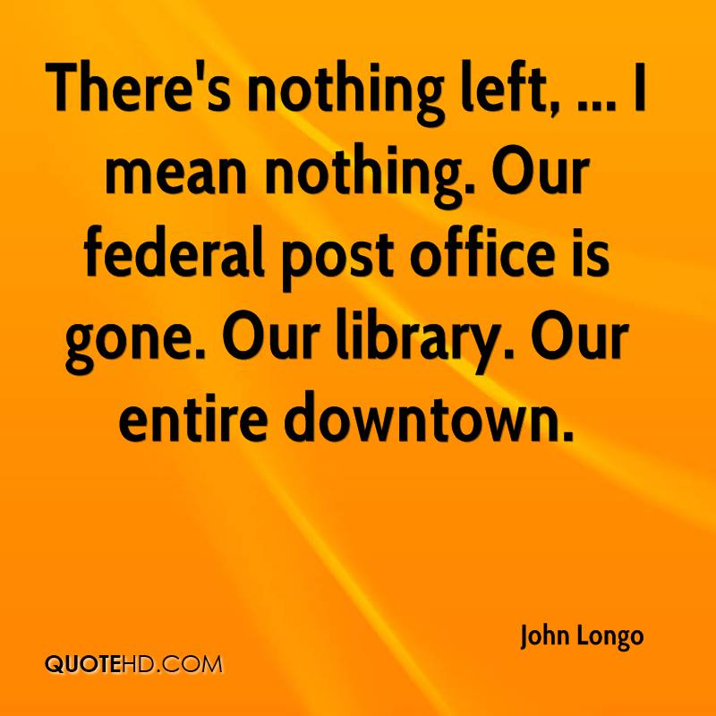 There's nothing left, ... I mean nothing. Our federal post office is gone. Our library. Our entire downtown.