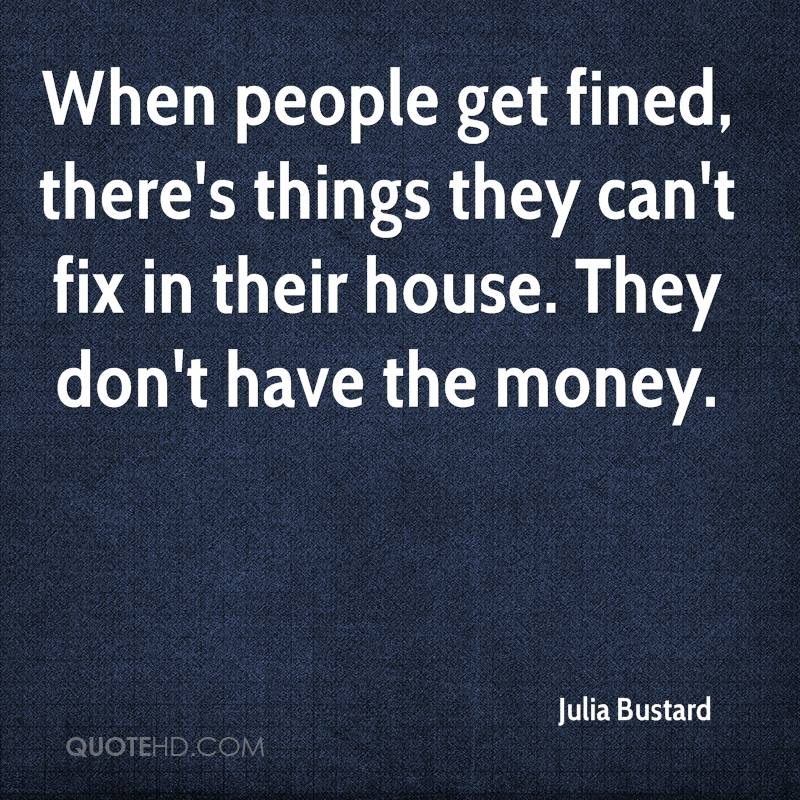 When people get fined, there's things they can't fix in their house. They don't have the money.