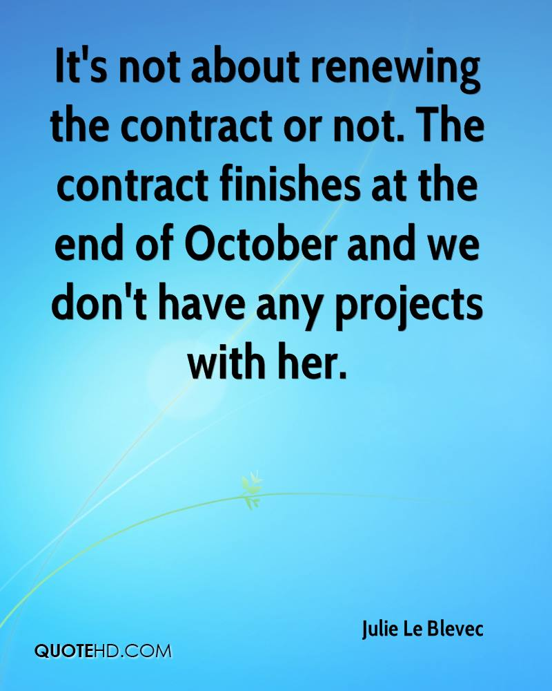 It's not about renewing the contract or not. The contract finishes at the end of October and we don't have any projects with her.