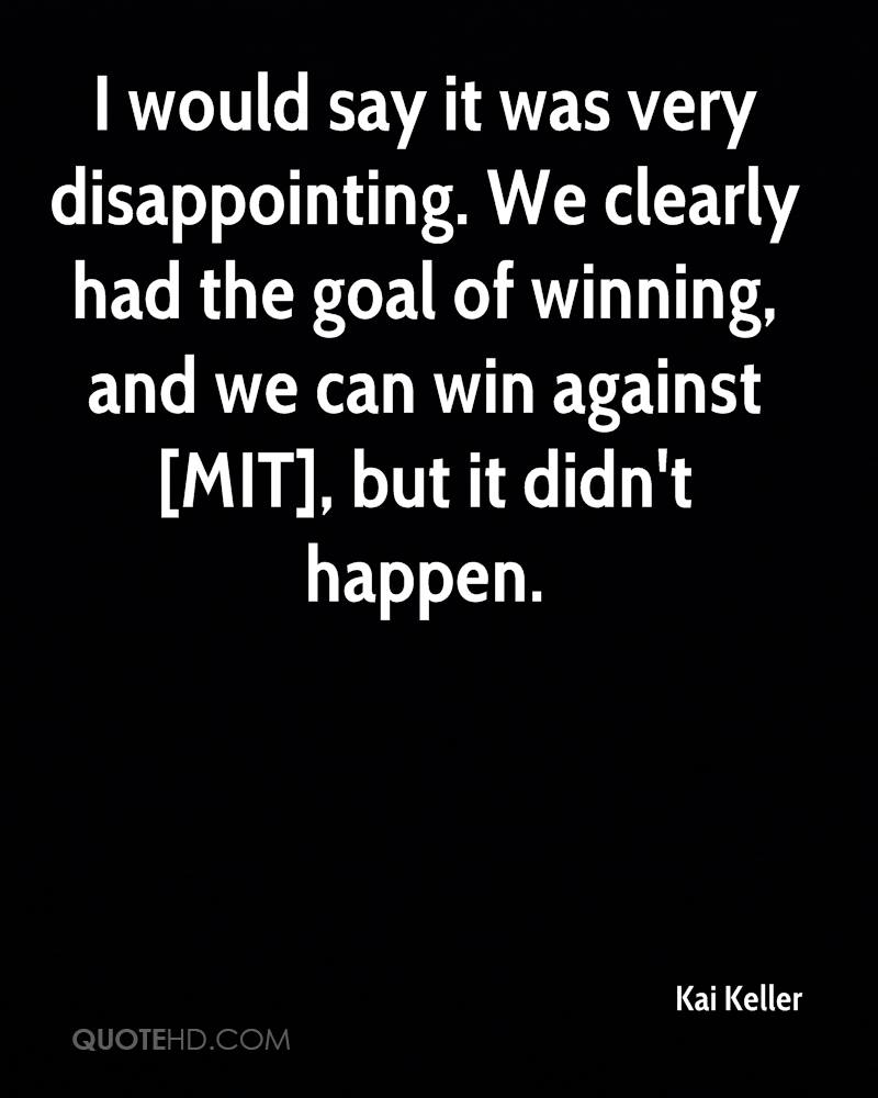 I would say it was very disappointing. We clearly had the goal of winning, and we can win against [MIT], but it didn't happen.