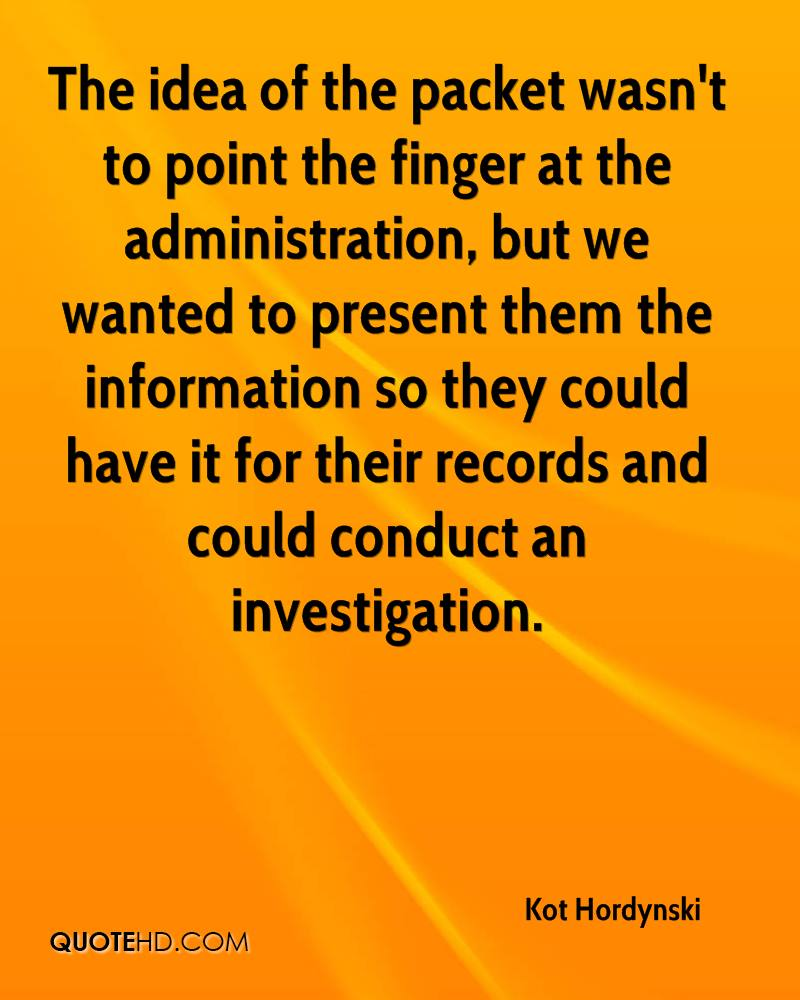 The idea of the packet wasn't to point the finger at the administration, but we wanted to present them the information so they could have it for their records and could conduct an investigation.