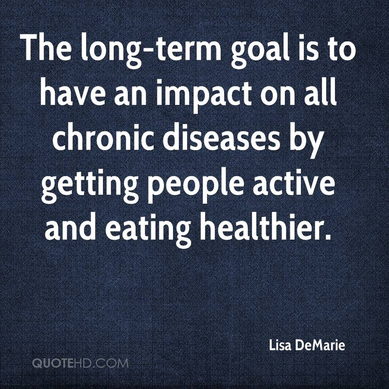 The long-term goal is to have an impact on all chronic diseases by getting people active and eating healthier.