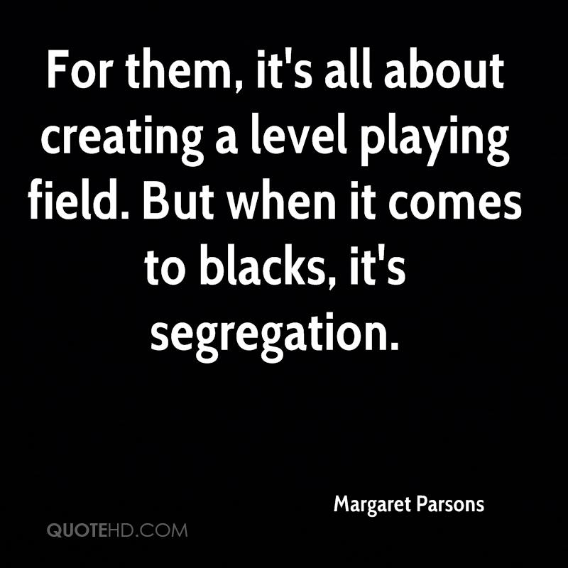 For them, it's all about creating a level playing field. But when it comes to blacks, it's segregation.