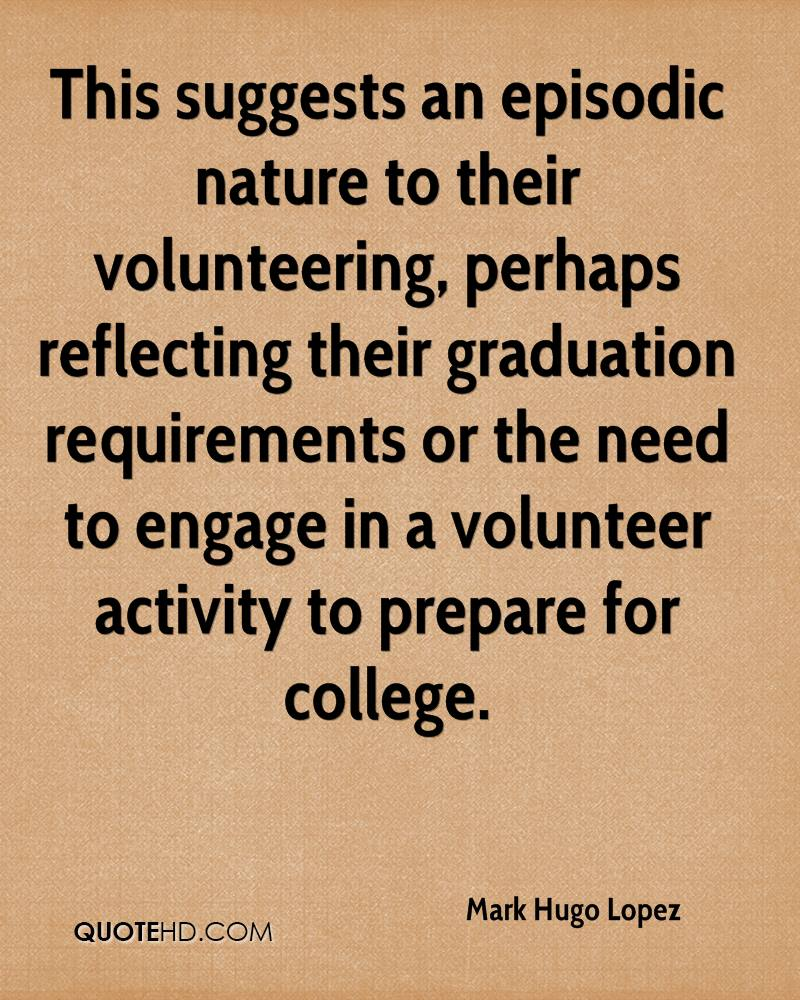This suggests an episodic nature to their volunteering, perhaps reflecting their graduation requirements or the need to engage in a volunteer activity to prepare for college.