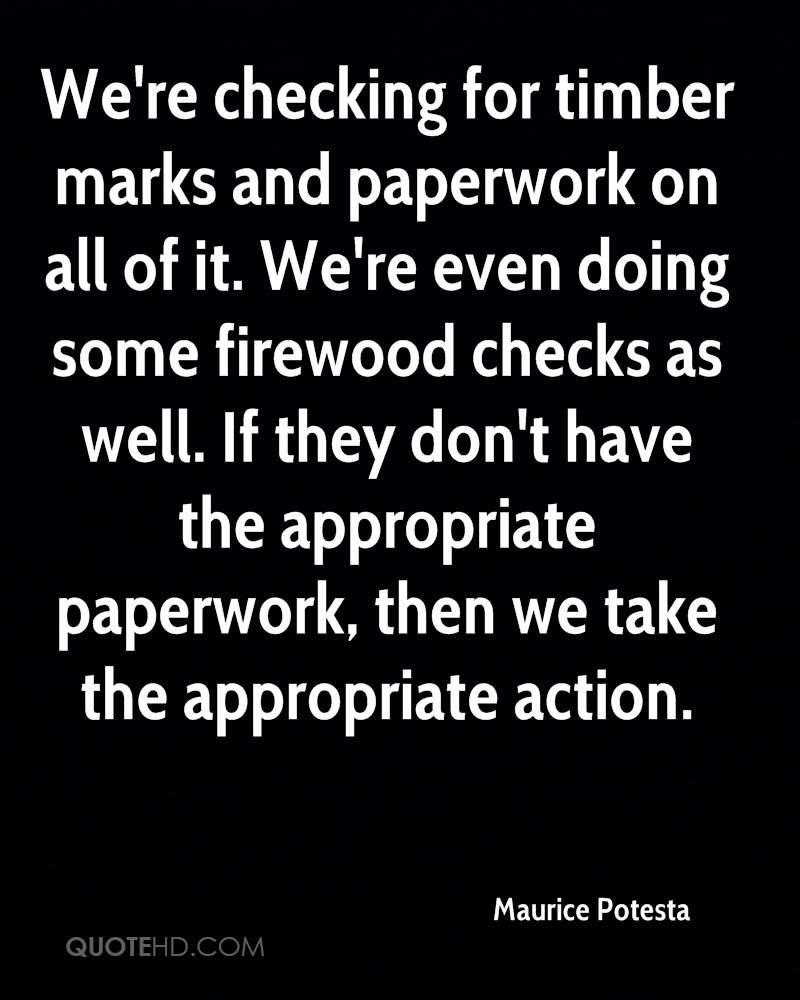 We're checking for timber marks and paperwork on all of it. We're even doing some firewood checks as well. If they don't have the appropriate paperwork, then we take the appropriate action.