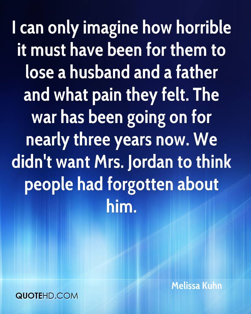 I can only imagine how horrible it must have been for them to lose a husband and a father and what pain they felt. The war has been going on for nearly three years now. We didn't want Mrs. Jordan to think people had forgotten about him.