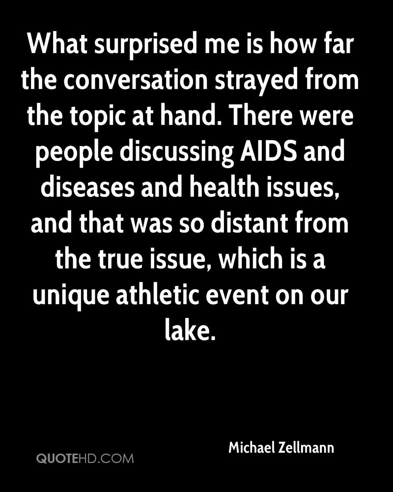 What surprised me is how far the conversation strayed from the topic at hand. There were people discussing AIDS and diseases and health issues, and that was so distant from the true issue, which is a unique athletic event on our lake.