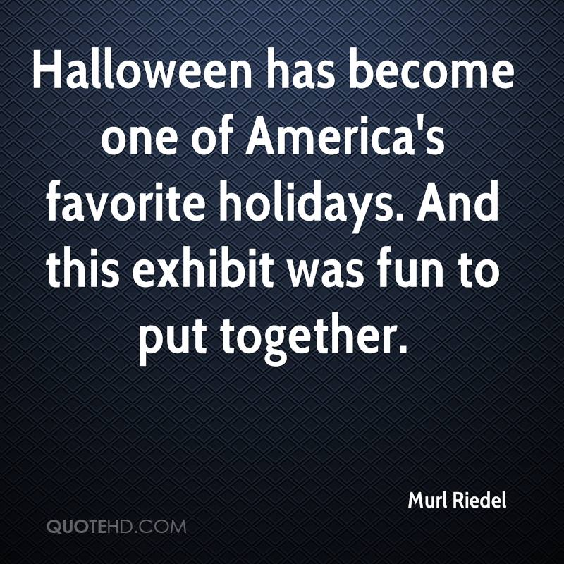 Halloween has become one of America's favorite holidays. And this exhibit was fun to put together.