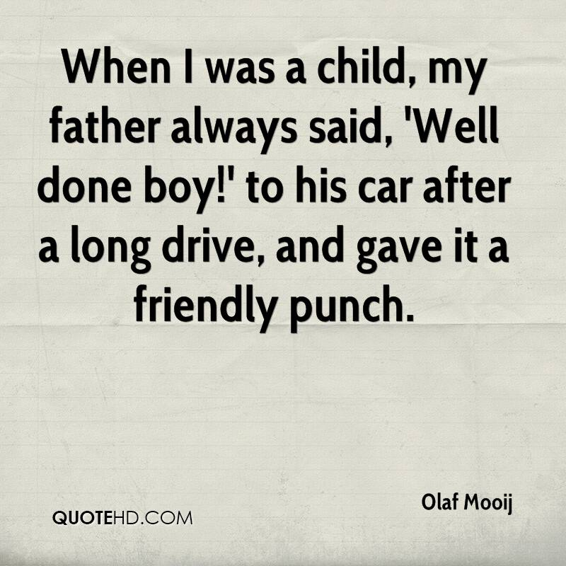 When I was a child, my father always said, 'Well done boy!' to his car after a long drive, and gave it a friendly punch.