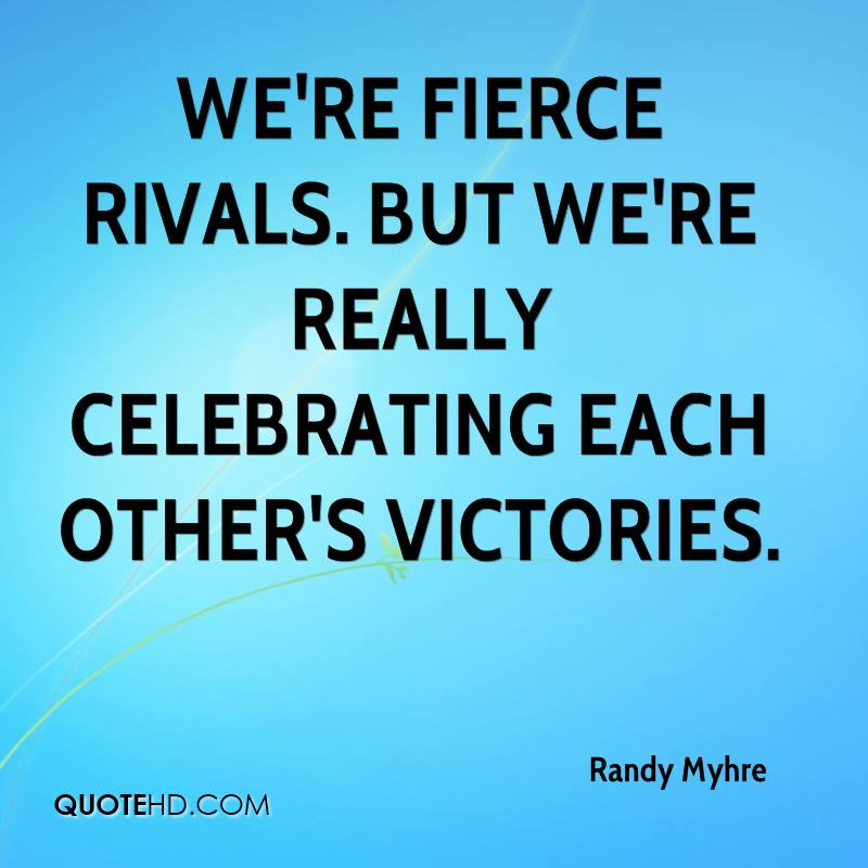 We're fierce rivals. But we're really celebrating each other's victories.